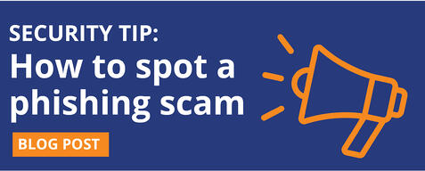 Read our blog for tips on how to spot a phishing email scam.
